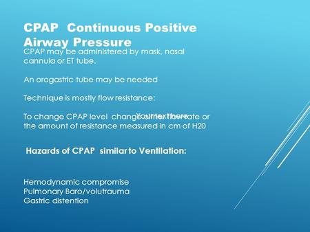 CPAP Continuous Positive Airway Pressure CPAP may be administered by mask, nasal cannula or ET tube. An orogastric tube may be needed Technique is mostly.