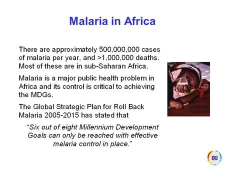 Malaria in Africa. 1.Botswana is a semi-arid country; the occurrence of malaria is restricted by lack of rainfall. 2.Good surveillance (malaria is a notifiable.