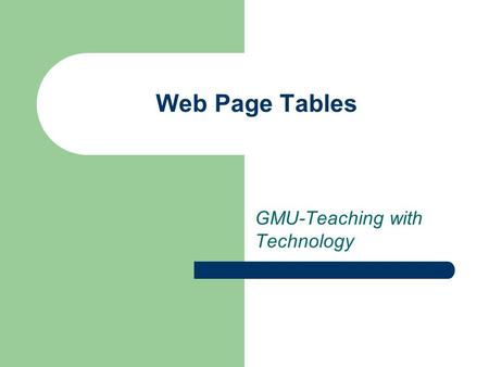 Web Page Tables GMU-Teaching with Technology. Table Characteristics: Looks like a news page Contains columns and rows.