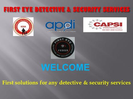 FIRST EYE DETECTIVE & SECURITY SERVICES First solutions for any detective & security services WELCOME.