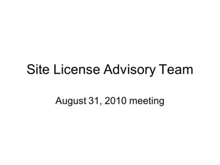 Site License Advisory Team August 31, 2010 meeting.