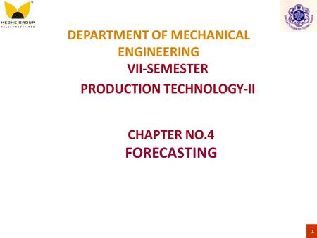 DEPARTMENT OF MECHANICAL ENGINEERING VII-SEMESTER PRODUCTION TECHNOLOGY-II 1 CHAPTER NO.4 FORECASTING.