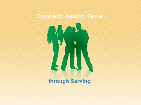 Connect. Assist. Grow. through Serving. Some serving opportunities at our church: Example 1 Example 2 Example 3 Example 4 Example 5 Example 6 Example.