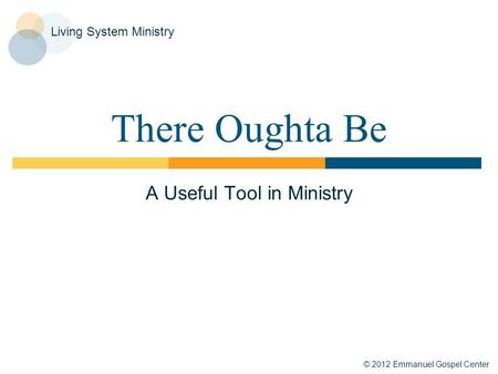© 2012 Emmanuel Gospel Center Living System Ministry There Oughta Be A Useful Tool in Ministry.