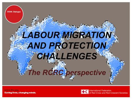 Www.ifrc.org Saving lives, changing minds. DOHA Dialogue LABOUR MIGRATION AND PROTECTION CHALLENGES The RCRC perspective.