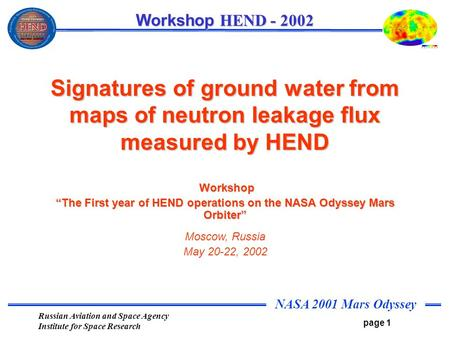 NASA 2001 Mars Odyssey page 1 Workshop HEND - 2002 Russian Aviation and Space Agency Institute for Space Research Signatures of ground water from maps.