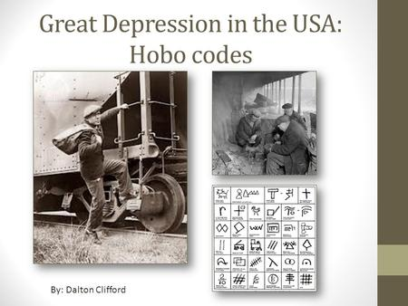 Great Depression in the USA: Hobo codes By: Dalton Clifford.