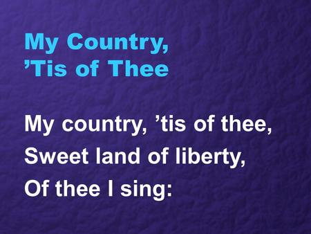 My Country, 'Tis of Thee My country, 'tis of thee, Sweet land of liberty, Of thee I sing:
