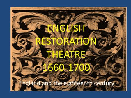 ENGLISH RESTORATION THEATRE 1660-1700 England and the eighteenth century.
