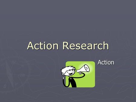 Action Research Action. Pre-Assess (if appropriate) ► Before enacting your plan, gather data and information about the population you are teaching. ►