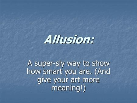 Allusion: A super-sly way to show how smart you are. (And give your art more meaning!)