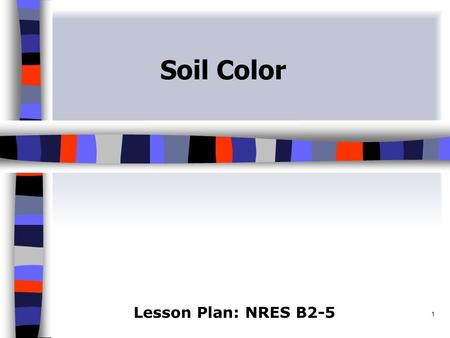 1 Soil Color Lesson Plan: NRES B2-5. 2 Anticipated Problems 1. What physical features are used to differentiate between soils? 2. What colors are used.
