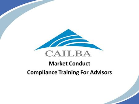 Market Conduct Compliance Training For Advisors. What is Market Conduct? The activities performed by all stakeholders in the insurance arena. This includes.