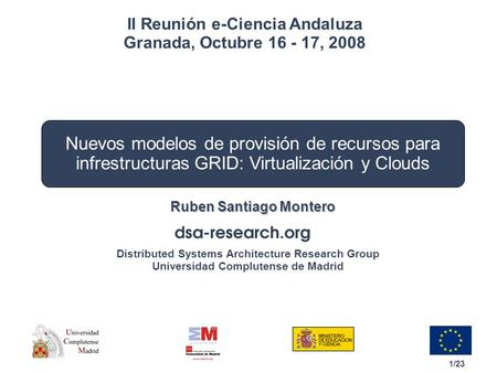 1/23 Distributed Systems Architecture Research Group Universidad Complutense de Madrid Nuevos modelos de provisión de recursos para infrestructuras GRID: