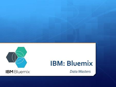 IBM: Bluemix Data Masters. Special Thanks To… Rokk3r Labs Lorenzo de Leo & Lolo Evans www.rokk3rlabs.com.