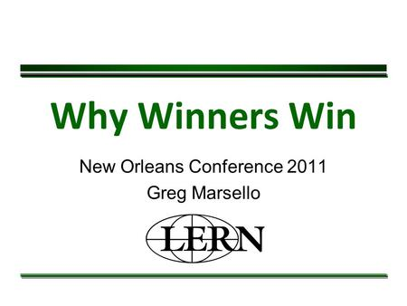 Why Winners Win New Orleans Conference 2011 Greg Marsello.