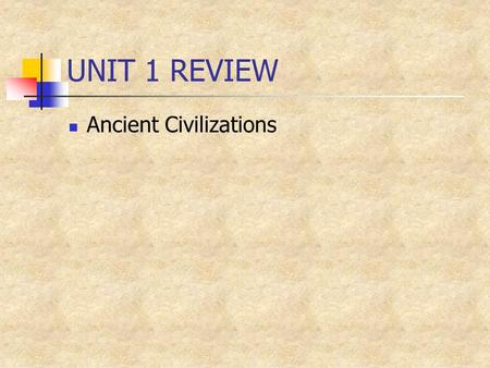 UNIT 1 REVIEW Ancient Civilizations What is AD? ANNO Domini In the year of our lord Jesus Christ.