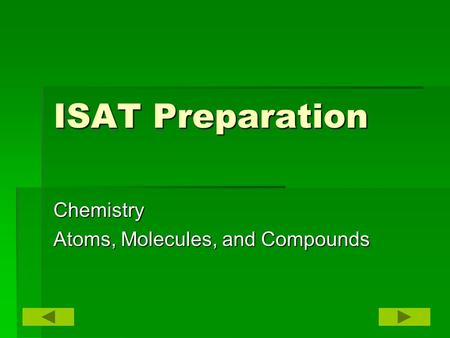 ISAT Preparation Chemistry Atoms, Molecules, and Compounds.