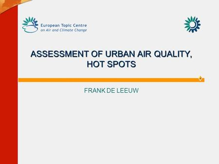 ASSESSMENT OF URBAN AIR QUALITY, HOT SPOTS FRANK DE LEEUW.