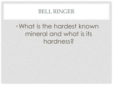 BELL RINGER What is the hardest known mineral and what is its hardness?