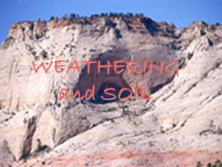 WEATHERING and SOIL Does The Earth's Surface Change Slowly OR Quickly?