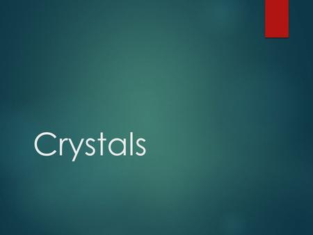 Crystals.  A crystal is a solid in which the atoms are arranged in orderly, repeating patterns.  Crystalline structure can be seen either on the inside.