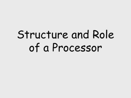 Structure and Role of a Processor. The Registers………….