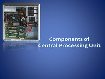 CPU performs the bulk of data processing operations CPU performs the bulk of data processing operations The CPU is made up of three parts. They are Control.