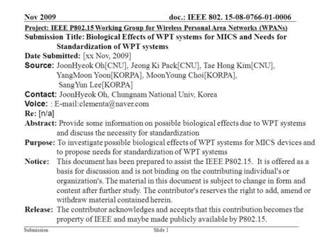 Doc.: IEEE 802. 15-08-0766-01-0006 Submission Nov 2009 Project: IEEE P802.15 Working Group for Wireless Personal Area Networks (WPANs) Submission Title:
