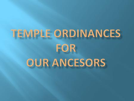  What Qualifies Individuals for Temple Work :  Deceased for 1 year and 1 day  A date and a place for a vital event (birth, marriage, death, burial,