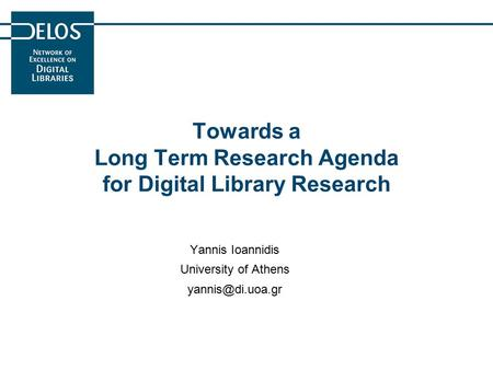 Towards a Long Term Research Agenda for Digital Library Research Yannis Ioannidis University of Athens