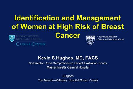 Kevin S.Hughes, MD, FACS Co-Director, Avon Comprehensive Breast Evaluation Center Massachusetts General Hospital Surgeon The Newton-Wellesley Hospital.