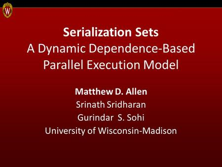 Serialization Sets A Dynamic Dependence-Based Parallel Execution Model Matthew D. Allen Srinath Sridharan Gurindar S. Sohi University of Wisconsin-Madison.