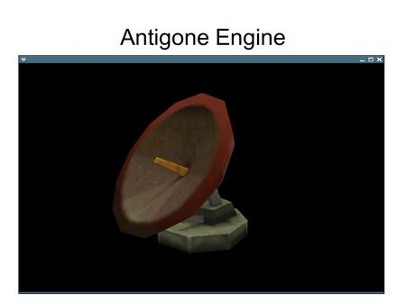 "Antigone Engine. Introduction Antigone = ""Counter Generation"" Library of functions for simplifying 3D application development Written in C for speed (compatible."