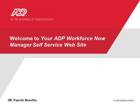 V11041380361WFN51 Welcome to Your ADP Workforce Now Manager Self Service Web Site.