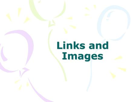 Links and Images. Links HTML uses a hyperlink to link to another document on the Web A hyperlink can be either text or a picture Links are created with.