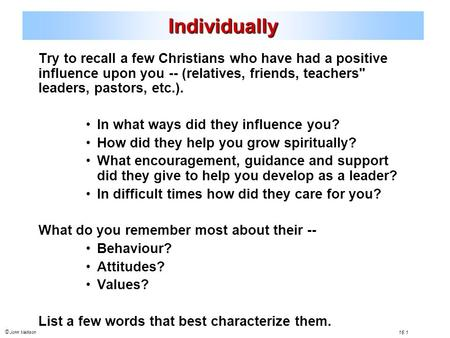 © John Mallison 16.1 Try to recall a few Christians who have had a positive influence upon you -- (relatives, friends, teachers leaders, pastors, etc.).
