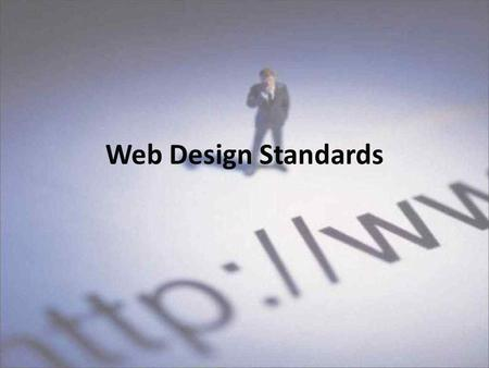 "Web Design Standards. What makes a good website Well Organized, Easy to Navigate – Provide multiple ways to connect to the same page – Use the ""Hyper"""