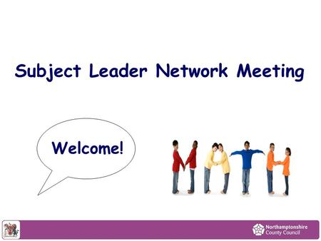 Subject Leader Network Meeting Welcome!. Objectives To provide opportunities for colleagues to network. To support the raising of attainment and pupil.