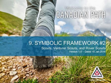9. SYMBOLIC FRAMEWORK #2 Scouts, Venturer Scouts, and Rover Scouts Version 1.0 – Dated 15 Jan 2016.