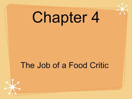 Chapter 4 The Job of a Food Critic. Getting Ready to Read.