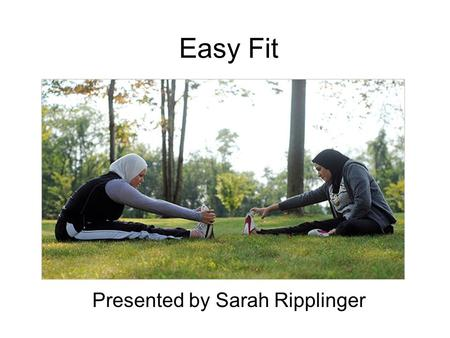 Easy Fit Presented by Sarah Ripplinger. What is a physical activity? Anything active that you do for a sustained period of time –Walking –Swimming –Aerobics.