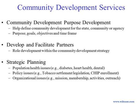 Community Development Services Community Development Purpose Development –Help define community development for the state, community or agency –Purpose,