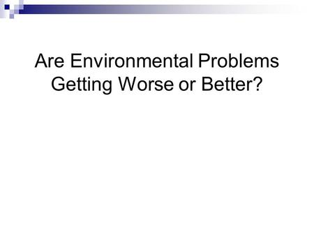 Are Environmental Problems Getting Worse or Better?