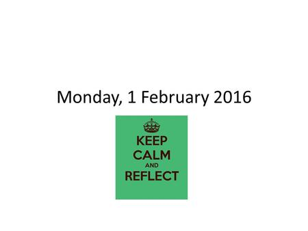 Monday, 1 February 2016. ENTERING THE CLASSROOM TARDY BELL RINGS – Class Leader calls class to ATTENTION At ATTENTION by side of desk Take SEATS – Say: