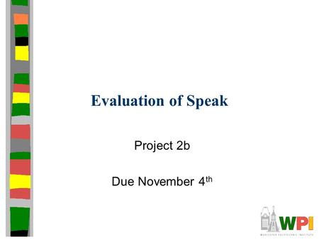 Evaluation of Speak Project 2b Due November 4 th.