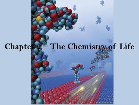 Chapter 2 – The Chemistry of Life. Atoms = basic unit of matter Made up of: 1. protons (+) 2.neutrons (Ø) 3.electrons (-) Elements = a substance that.