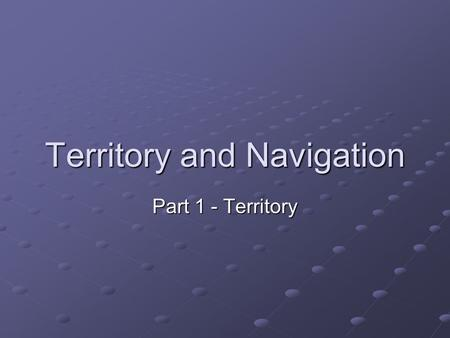 Territory and Navigation Part 1 - Territory. Territoriality Lots of ways to define it Nicest example I've seen is by Nick Davies When animals are more.