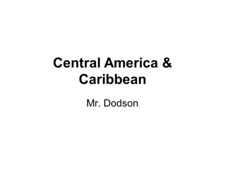 Central America & Caribbean Mr. Dodson. Central America Center of Mayan Culture United Provinces of Central America— formed in 1823 –Central America declared.