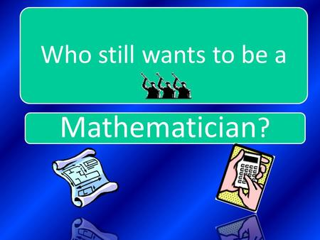 "Mathematician ? Who still wants to be a Welcome People ! In association with ""Lets Learn some Maths!"""